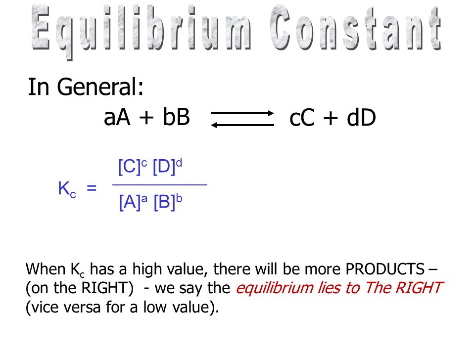 Equilibrium Constant In General: aA + bB cC + dD [C]c [D]d Kc =
